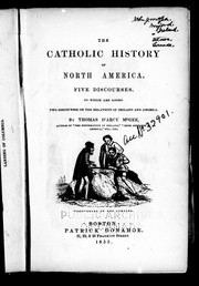 Cover of: The Catholic history of North America: five discourses, to which are added two discourses on the relations of Ireland and America