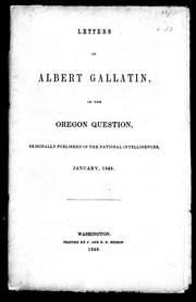 Cover of: Letters of Albert Gallatin, on the Oregon question