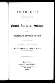 Cover of: An address delivered in the chapel of the General Theological Seminary of the Protestant Episcopal Church in the United States on Friday, November 13th, 1852