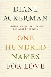 Cover of: One Hundred Names for Love: A Stroke, a Marriage, and the Language of Healing