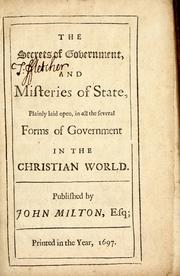 Cover of: The secrets of government, and misteries of state, plainly laid open, in all the several forms of government in the Christian world