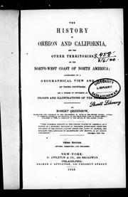 Cover of: The history of Oregon and California and the other territories on the North-west coast of North America
