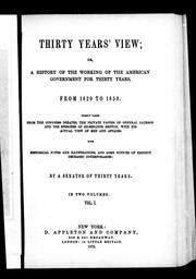 Cover of: Thirty years' view, or, A history of the working of the American government for thirty years from 1820 to 1850