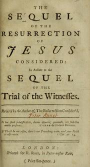 Cover of: The sequel of the resurrection of Jesus considered in answer to the Sequel to the trial [sic] of the witnesses