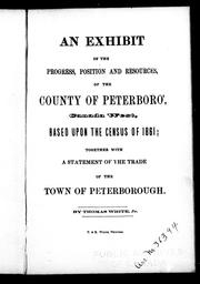 Cover of: An exhibit of the progress, position and resources of the county of Peterboro', Canada West, based upon the census of 1861