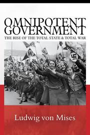 Cover of: Omnipotent government: the rise of the total state and total war