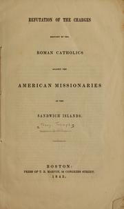 Cover of: Refutation of the charges brought by the Roman Catholics against the American missionaries at the Sandwich Islands