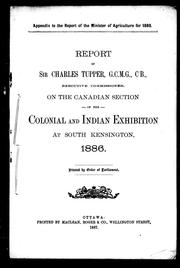 Cover of: Report of Sir Charles Tupper, G.C.M.G., C.B., Executive Commissioner, on the Canadian section of the Colonial and Indian Exhibition at South Kensington, 1886