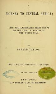 Cover of: A journey to Central Africa; or, Life and landscapes from Egypt to the Negro kingdoms of the White Nile