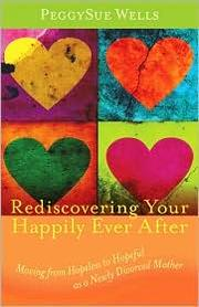 Cover of: Rediscovering Your Happily Ever After: Moving from Hopeless to Hopeful as a Newly Divorced Mother