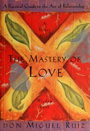 Cover of: The mastery of love: a practical guide to the art of relationship