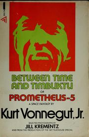 Cover of: Between time and Timbuktu: or Prometheus-5, a space fantasy
