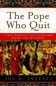 Cover of: The Pope Who Quit: A True Medieval Tale of Mystery, Death, and Salvation