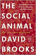 Cover of: The Social Animal: The Hidden Sources of Love, Character, and Achievement