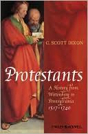Cover of: Protestants: A History from Wittenberg to Pennsylvania 1517 - 1740