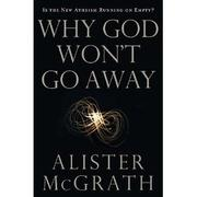 Cover of: Why God Won't Go Away: Is the New Atheism Running on Empty?