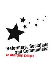 Cover of: Reformers, Socialists and Communists: An Anarchist Critique