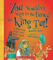 Cover of: You wouldn't want to be cursed by King Tut!