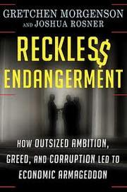 Cover of: Reckless Endangerment: How Outsized Ambition, Greed, and Corruption Led to Economic Armageddon