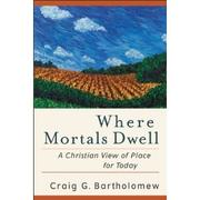 Cover of: Where Mortals Dwell: A Christian View of Place for Today