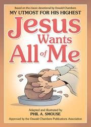 Cover of: Jesus Wants All of Me: Based on the Classic Devotional by Oswald Chambers, My Utmost for His Highest