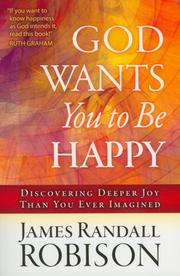 Cover of: God Wants You to Be Happy: Discovering Deeper Joy Than You Ever Imagined