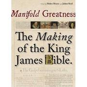 Cover of: Manifold Greatness: The Making of the King James Bible [