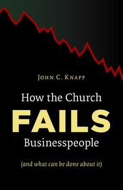 Cover of: How the Church Fails Businesspeople (And What Can Be Done About It)