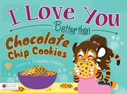 Cover of: I Love You Better than Chocolate Chip Cookies