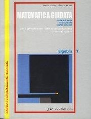 Cover of: Matematica guidata. Algebra. Per le Scuole superiori vol.1