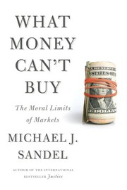 Cover of: What Money Can't Buy: The Moral Limits of Markets