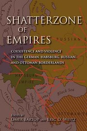 Cover of: Shatterzone of Empires: Coexistence and Violence in the German, Habsburg, Russian, and Ottoman Borderlands