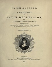 Cover of: Irish glosses: A mediaeval tract on Latin declension, with examples explained in Irish. To which are added the Lorica of Gildas, with the gloss thereon, and a selection of glosses from the Book of Armagh.