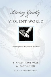 Cover of: Living Gently in a Violent World: The Prophetic Witness of Weakness