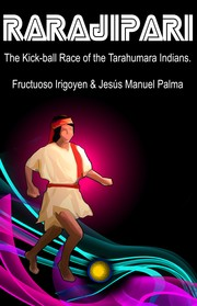 Cover of: Rarajipari, the kick ball race of the Tarahumara Indians