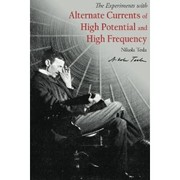 Cover of: Alternate Currents of High Potential and High Frequency: Experiments