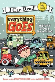 Cover of: Everything Goes; Henry Goes Skating