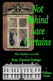 Cover of: Not Behind Lace Curtains: The Hidden World of Evan, Viscount Tredegar