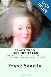 Cover of: Fractured History Tales: Or Why (Almost) Everything You Thought You Knew About the Past Never Happened