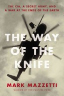 Cover of: The Way of the Knife: The CIA, a Secret Army, and a War at the Ends of the Earth