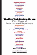 Cover of: The New York review abroad: fifty years of international reportage