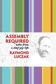 Cover of: Assembly Required: Notes from a Deaf Gay Life