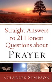 Cover of: Straight Answers to 21 Honest Questions about Prayer