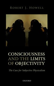 Cover of: Consciousness and the Limits of Objectivity: The Case for Subjective Physicalism