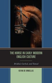 Cover of: The Horse in Early Modern English Culture: Bridled, Curbed, and Tamed