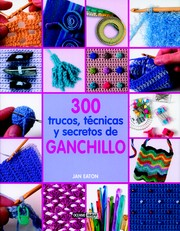 Cover of: 300 trucos, técnicas y secretos de ganchillo