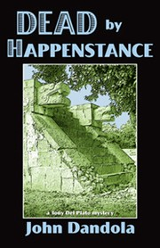 Cover of: Dead by Happenstance: a Tony Del Plato mystery