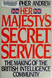 Cover of: Secret Service: the making of the British intelligence community