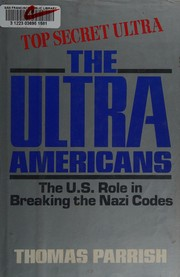 Cover of: The Ultra Americans: The U.S. Role in Breaking the Nazi Codes