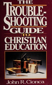 Cover of: The troubleshooting guide to Christian education